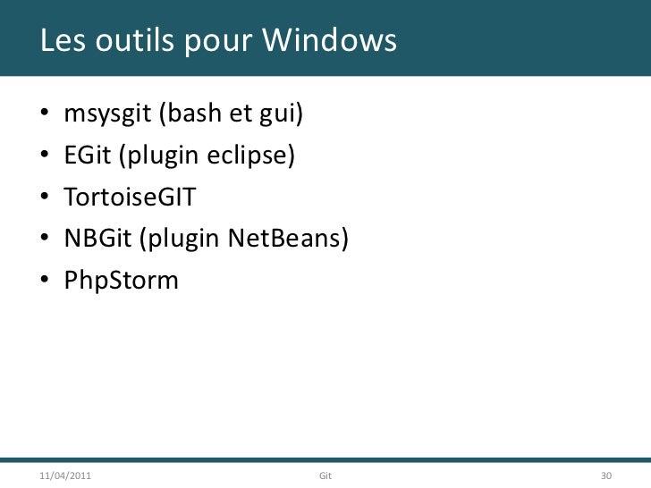 Les outils pour Windows<br />11/04/2011<br />30<br />Git<br />msysgit (bash et gui)<br />EGit (plugin eclipse)<br />Tortoi...