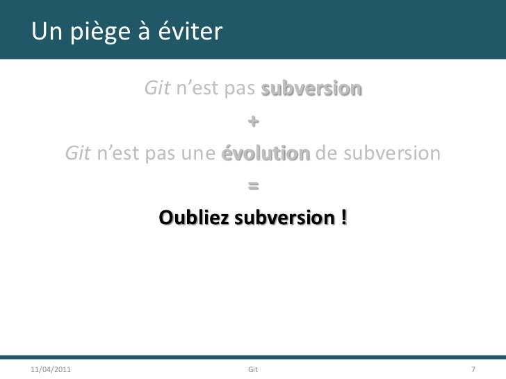Un piège à éviter<br />Git n'est pas subversion<br />+<br />Git n'est pas une évolution de subversion<br />=<br />Oubliez ...