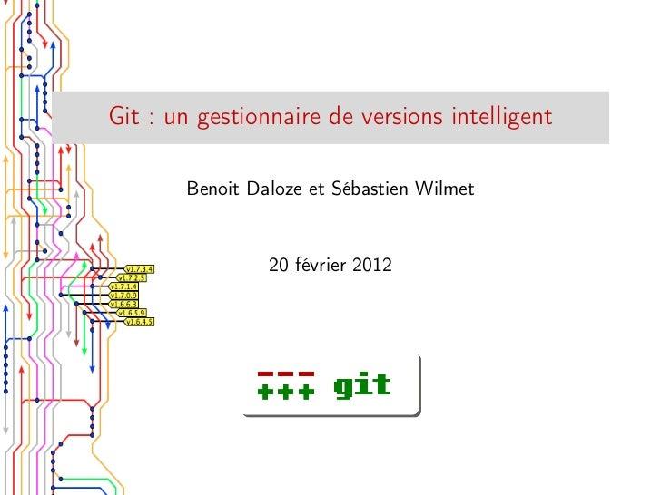 Git : un gestionnaire de versions intelligent       Benoit Daloze et Sébastien Wilmet                20 février 2012