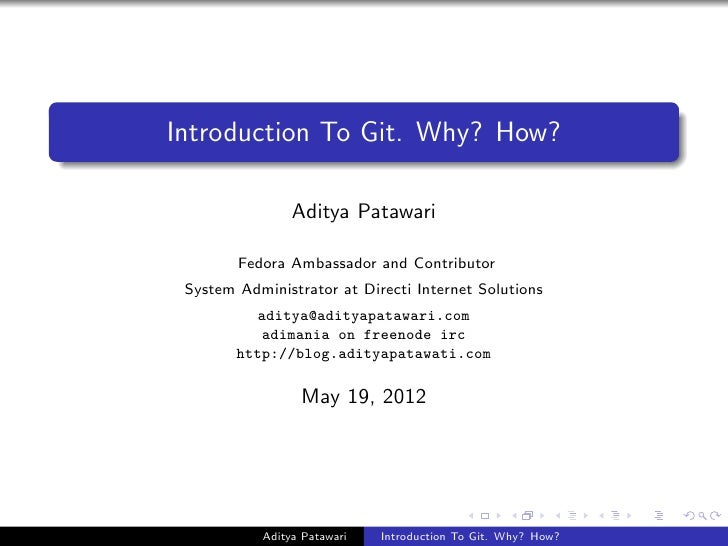 Introduction To Git. Why? How?                Aditya Patawari        Fedora Ambassador and Contributor System Administrato...