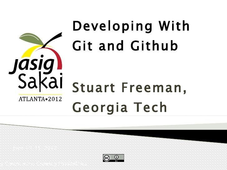 Developing With                             Git and Github                             Stuart Freeman,                    ...