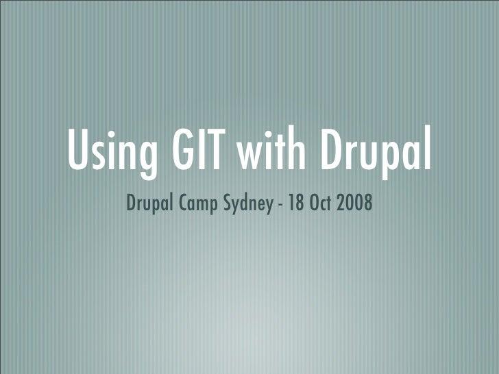 Using GIT with Drupal    Drupal Camp Sydney - 18 Oct 2008