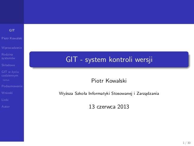GITPiotr KowalskiWprowadzenieRodzinasystemówSkładoweGIT w życiucodziennymGitHubPodsumowanieWnioskiLinkiAutorGIT - system k...