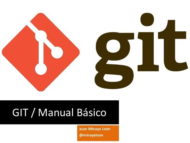 GIT / Manual Básico Juan Minaya León @minayaleon