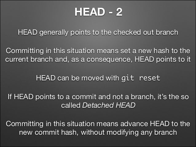 HEAD - 2 HEAD generally points to the checked out branch Committing in this situation means set a new hash to the current ...