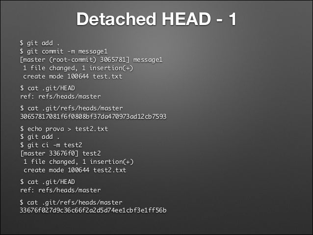 Detached HEAD - 1 $ git add . $ git commit -m message1 [master (root-commit) 3065781] message1 1 file changed, 1 insert...