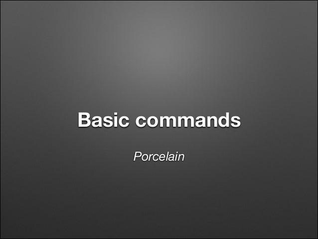 Basic commands Porcelain