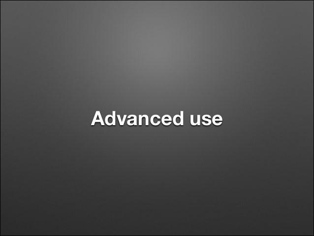 Advanced use