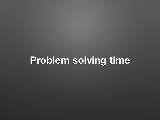 Problem solving time