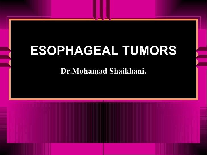 ESOPHAGEAL TUMORS Dr.Mohamad Shaikhani.