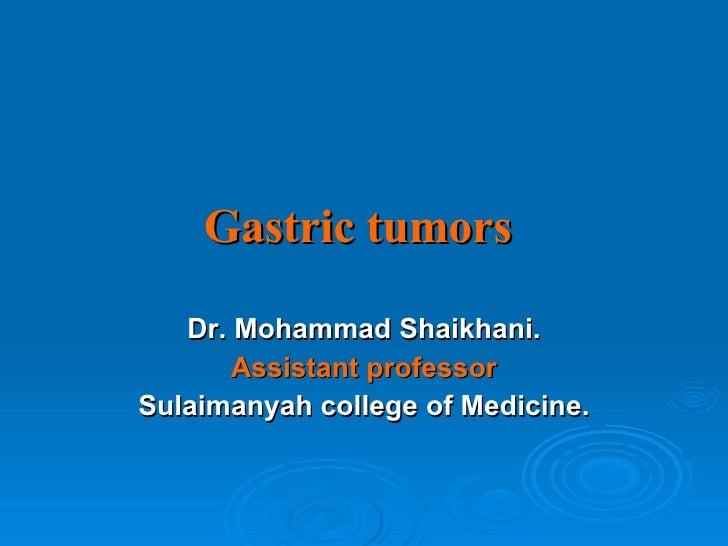 Gastric tumors Dr. Mohammad Shaikhani. Assistant professor Sulaimanyah college of Medicine.