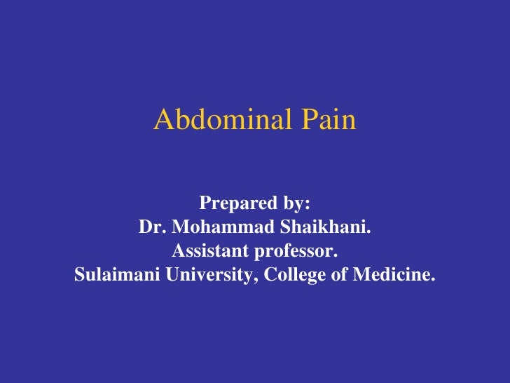 Abdominal Pain Prepared by: Dr. Mohammad Shaikhani. Assistant professor. Sulaimani University, College of Medicine.