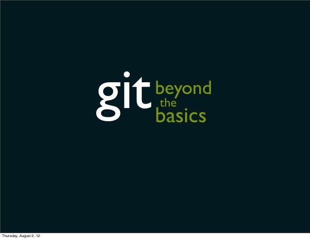 git   beyond                               the                               basicsThursday, August 2, 12