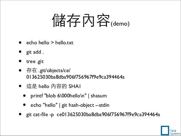 儲存內容(demo) • echo hello > hello.txt • git add . • tree .git • 存在 .git/objects/ce/ 013625030ba8dba906f756967f9e9ca394464a •...