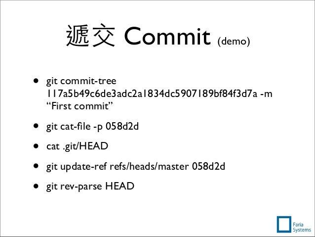 """遞交 Commit (demo) • git commit-tree 117a5b49c6de3adc2a1834dc5907189bf84f3d7a -m """"First commit"""" • git cat-file -p 058d2d • ca..."""
