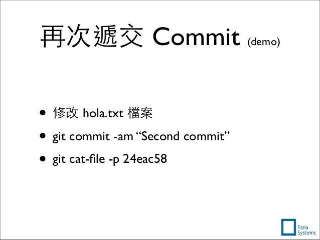 """再次遞交 Commit (demo) • 修改 hola.txt 檔案 • git commit -am """"Second commit"""" • git cat-file -p 24eac58"""