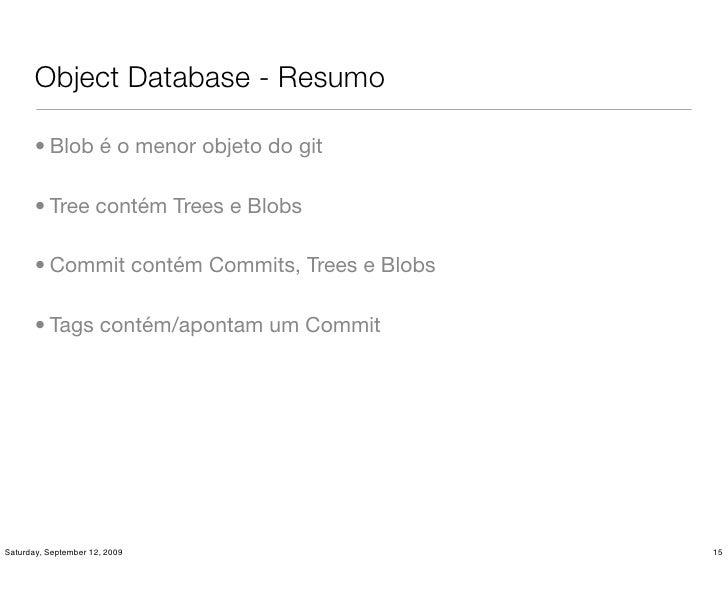 Object Database - Resumo         • Blob é o menor objeto do git         • Tree contém Trees e Blobs         • Commit conté...