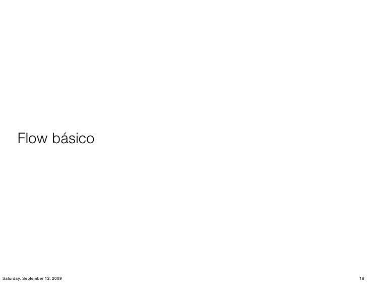 Flow básico     Saturday, September 12, 2009   18