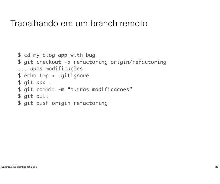 Trabalhando em um branch remoto               $ cd my_blog_app_with_bug             $ git checkout -b refactoring origin/r...