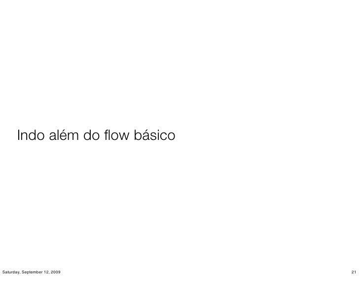 Indo além do flow básico     Saturday, September 12, 2009     21