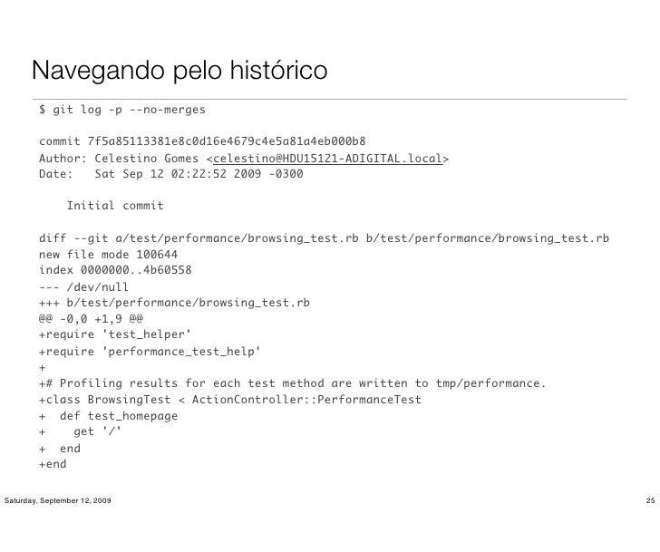 Navegando pelo histórico          $ git log -p --no-merges           commit 7f5a85113381e8c0d16e4679c4e5a81a4eb000b8      ...