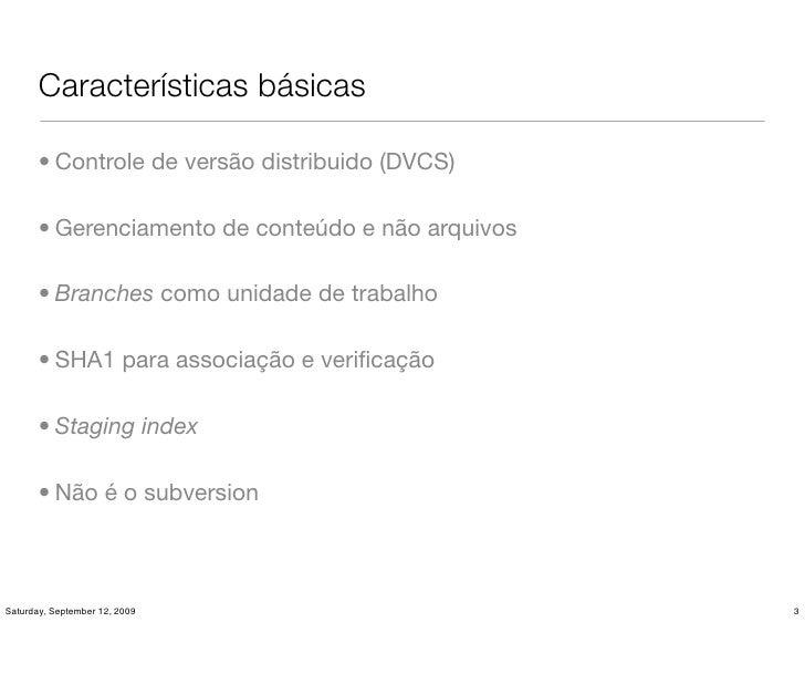 Características básicas         • Controle de versão distribuido (DVCS)         • Gerenciamento de conteúdo e não arquivos...
