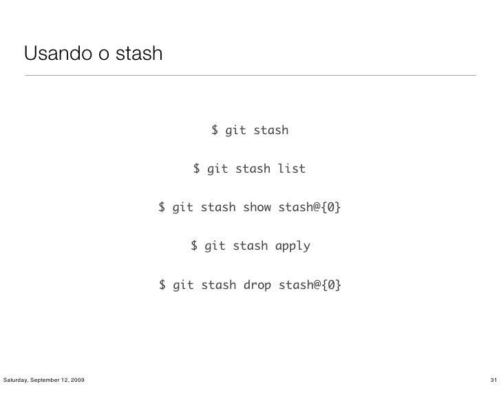 Usando o stash                                         $ git stash                                      $ git stash list  ...
