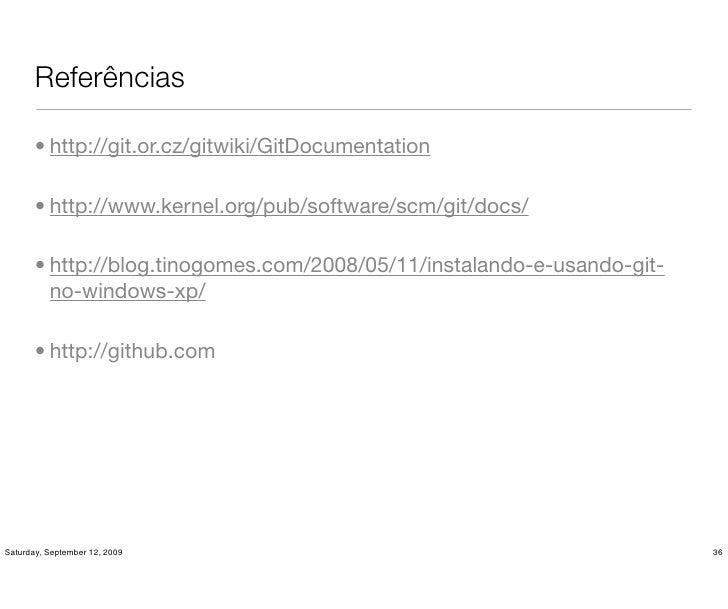 Referências         • http://git.or.cz/gitwiki/GitDocumentation         • http://www.kernel.org/pub/software/scm/git/docs/...