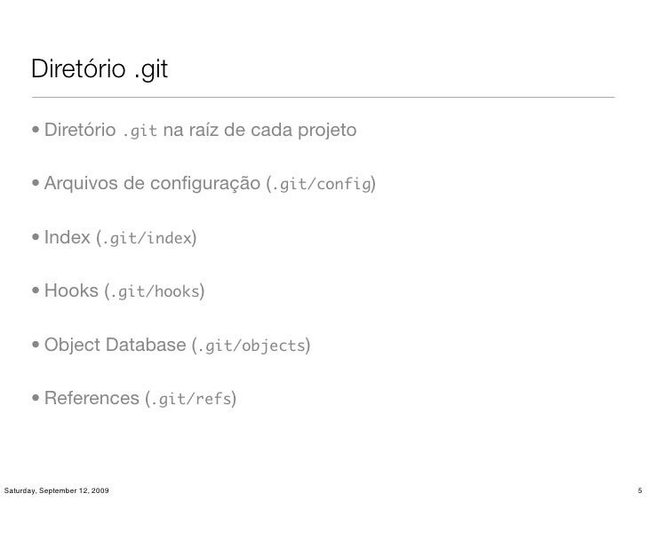 Diretório .git         • Diretório .git na raíz de cada projeto         • Arquivos de configuração (.git/config)         • ...