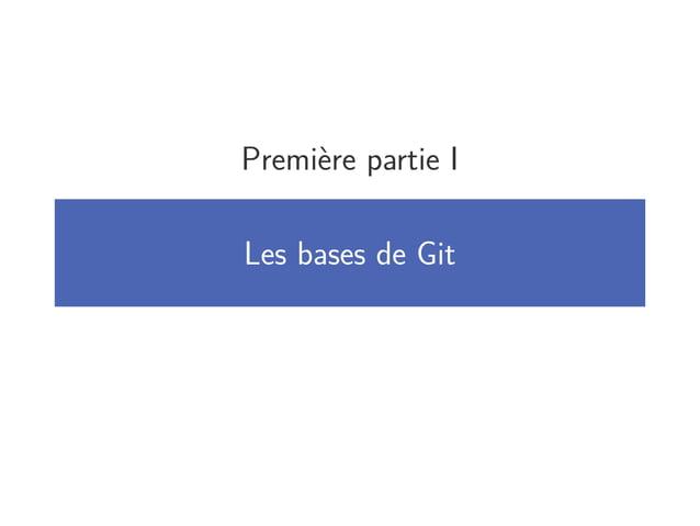 Première partie I Les bases de Git