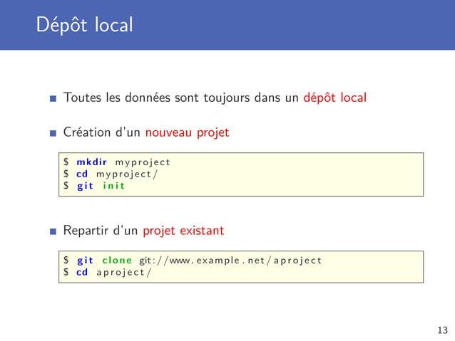 Dépôt local Toutes les données sont toujours dans un dépôt local Création d'un nouveau projet $ mkdir myproject $ cd mypro...