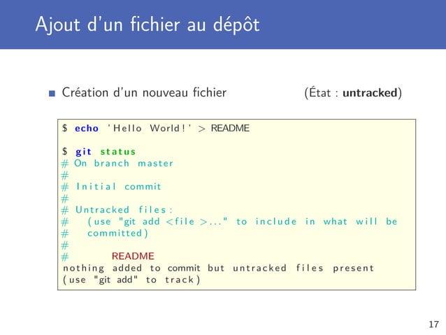 Ajout d'un fichier au dépôt Création d'un nouveau fichier (État : untracked) $ echo ' H e l l o World ! '  README $ g i t s ...