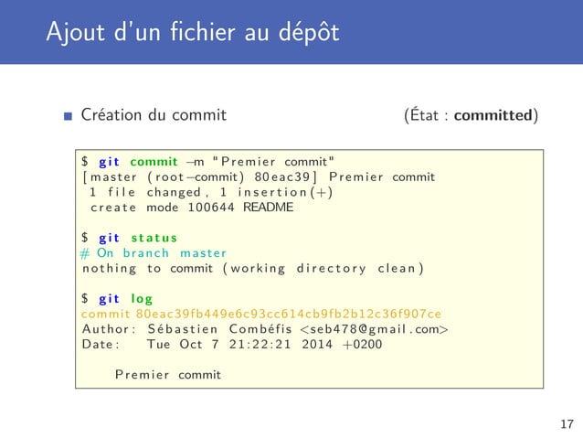 Ajout d'un fichier au dépôt Création du commit (État : committed) $ g i t commit −m  Premier commit [ master ( root −commit...