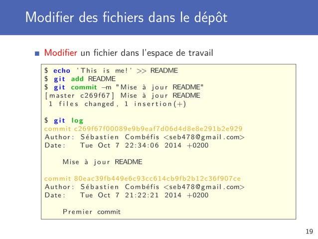 Modifier des fichiers dans le dépôt Modifier un fichier dans l'espace de travail $ echo ' This i s me! '  README $ g i t add R...