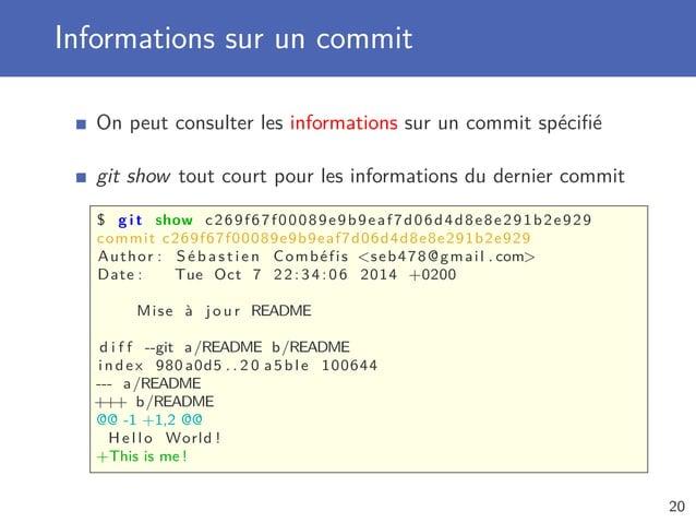 Informations sur un commit On peut consulter les informations sur un commit spécifié git show tout court pour les informati...