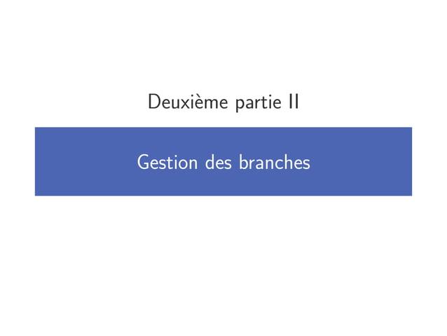 Deuxième partie II Gestion des branches