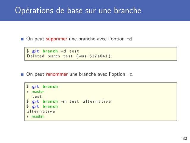 Opérations de base sur une branche On peut supprimer une branche avec l'option -d $ g i t branch −d t e s t Deleted branch...
