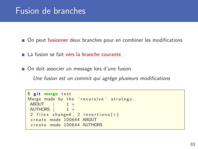 Fusion de branches On peut fusionner deux branches pour en combiner les modifications La fusion se fait vers la branche cou...