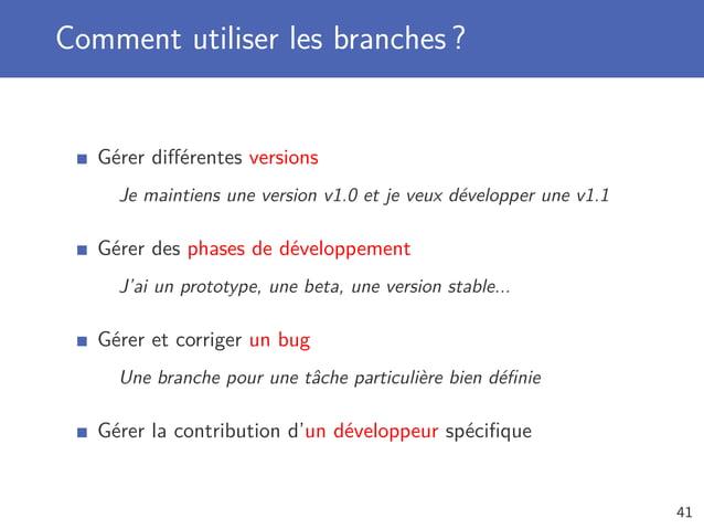 Comment utiliser les branches ? Gérer différentes versions Je maintiens une version v1.0 et je veux développer une v1.1 Gér...