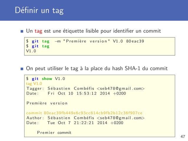 Définir un tag Un tag est une étiquette lisible pour identifier un commit $ g i t tag −m  Première v e r s i o n  V1 .0 80 e...