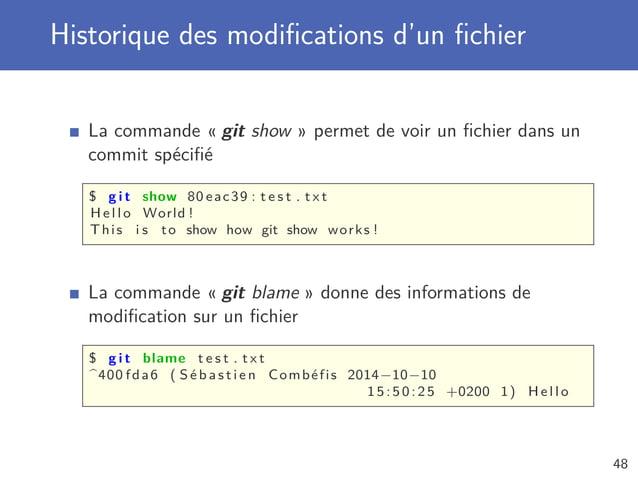 Historique des modifications d'un fichier La commande « git show » permet de voir un fichier dans un commit spécifié $ g i t s...