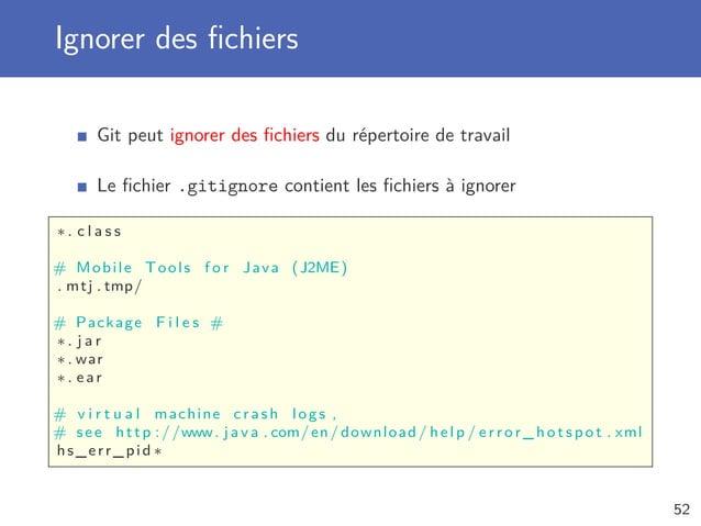 Ignorer des fichiers Git peut ignorer des fichiers du répertoire de travail Le fichier .gitignore contient les fichiers à igno...