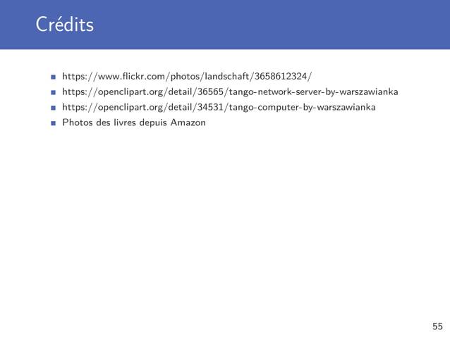 Crédits https://www.flickr.com/photos/landschaft/3658612324/ https://openclipart.org/detail/36565/tango-network-server-by-w...