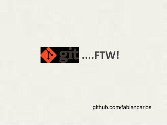 ....FTW!  github.com/fabiancarlos