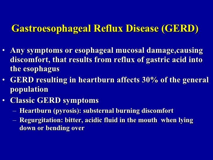 Gastroesophageal Reflux Disease (GERD)   <ul><li>Any symptoms or esophageal mucosal damage,causing discomfort, that result...