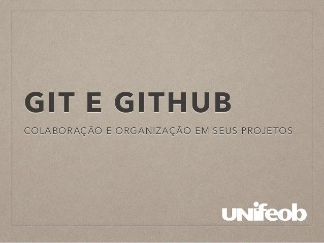 GIT E GITHUB  COLABORAÇÃO E ORGANIZAÇÃO EM SEUS PROJETOS