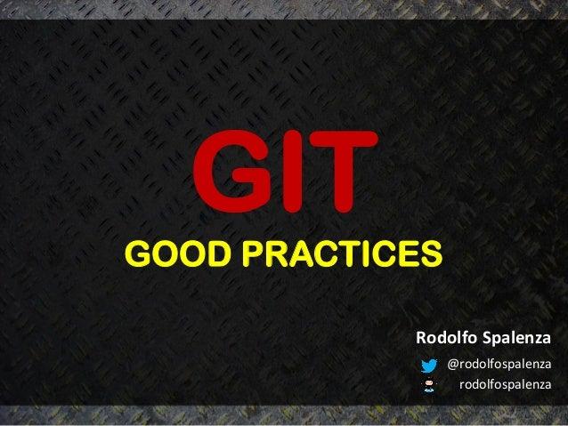 GITGOOD PRACTICES                 Rodolfo Spalenza                        @rodolfospalenza                    ...