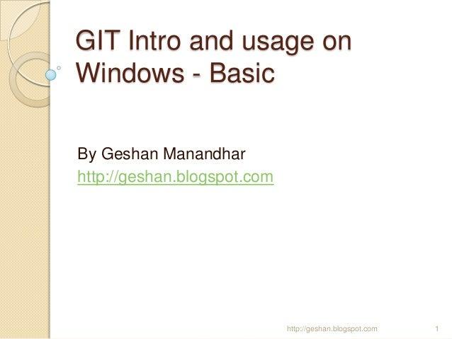 GIT Intro and usage onWindows - BasicBy Geshan Manandharhttp://geshan.blogspot.com1http://geshan.blogspot.com