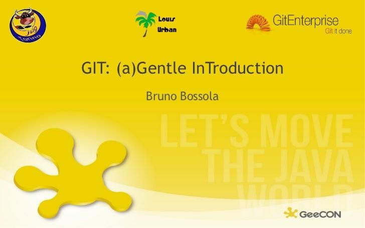 <ul>GIT: (a)Gentle InTroduction </ul><ul>Bruno Bossola </ul>