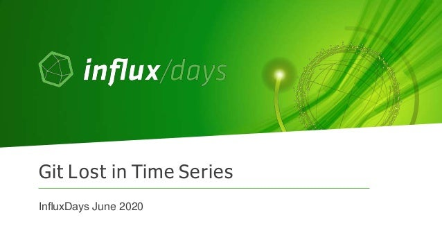 Git Lost in Time Series InfluxDays June 2020